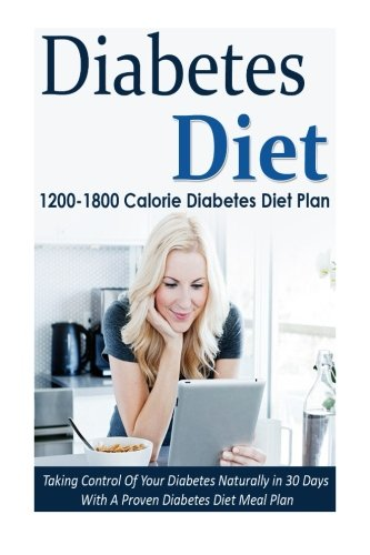Diabetes-Diet-1200-1800-Calorie-Diabetes-Diet-Plan-Taking-Control-Of-Your-Diabetes-Naturally-in-30-Days-With-A-Proven-Diabetes-Diet-Meal-Plan--Diabetes-Diabetes-Diet-Cookbook-Volume-6-0